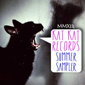 Kat Kat Records 2013 Summer Sampler