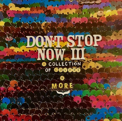 Don't Stop Now III: A Collection of Covers & More. released