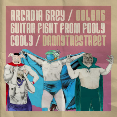 Arcadia Grey / Oolong / Guitar Fight from Fooly Cooly / dannythestreet release 4-way split